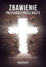 Zbawienie przychodzi przez Krzyż - , ks. Krzysztof Kralka SAC