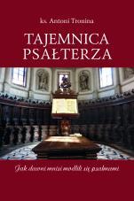 Tajemnica Psałterza - Jak dawni mnisi modlili się psalmami, Antoni Tronina