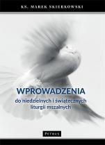 Wprowadzenia do niedzielnych i świątecznych liturgii mszalnych - , ks. Marek Skierkowski