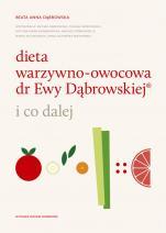Dieta warzywno-owocowa dr Ewy Dąbrowskiej ® i co dalej wydanie II - i co dalej, Beata Anna Dąbrowska
