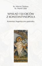Wykład 150 Ojców z Konstantynopola - Komentarz lingwistyczno-pastoralny, ks. Marcin Cholewa, ks. Marek Gilski