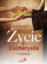 Życie i Eucharystia - Medytacje, Józef Augustyn SJ