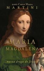 Maria Magdalena - Nasza droga do Jezusa, kard. Carlo Maria Martini