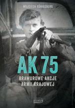 AK 75. Brawurowe akcje Armii Krajowej - , Wojciech Königsberg