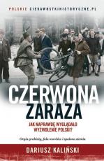 Czerwona zaraza  - Jak naprawdę wyglądało wyzwolenie Polski?, Dariusz Kaliński