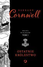 Ostatnie królestwo Wojny wikingów t.1 - Wojny Wikingów. Tom I, Bernard Cornwell