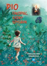 Pio. Chłopiec, który wygrał - Opowieść o dzieciństwie Świętego Ojca Pio, Małgorzata Nawrocka