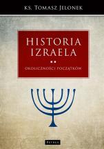 Historia Izraela Okoliczności początków - Okoliczności początków, ks. Tomasz Jelonek