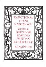 Kancyjonał pieśni nabożnych ... Kraków 1721 - według obrzędów Kościoła Świętego Katolickiego Kraków 1721, opr. ks. Stanisław Garnczarski, Jan Godyń