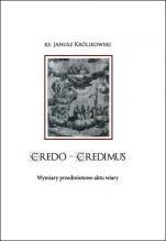 Credo - credimus wymiary przedmiotowe aktu wiary - Wymiary przedmiotowe aktu wiary, ks. Janusz Królikowski