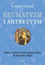 Reumatyzm i artretyzm - Propozycje terapii według programu zdrowia św. Hildegardy z Bingen, dr Wighard Strehlow