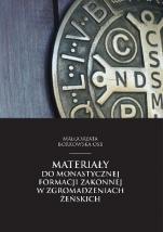 Materiały do monastycznej formacji zakonnej...  - , Małgorzata Borkowska OSB