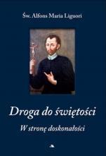 Droga do świętości cz. 1 W stronę doskonałości - W stronę doskonałości, św. Alfons Maria Liguori
