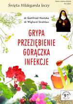 Grypa, przeziębienia, gorączka, infekcje dróg oddechowych - Święta Hildegarda leczy, dr Gottfried Hertzka, dr Wighrad Strehlow