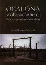 Ocalona z obozu śmierci - Podróż w przeszłość z moją Mamą, Lucyna Gruszczyńska-Jeleńska