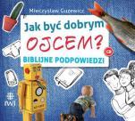 Jak być dobrym ojcem? CD - Biblijne podpowiedzi , Mieczysław Guzewicz