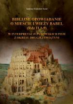 Biblijne opowiadanie o mieście iwieży Babel (Rdz 11,1–9)  - w interpretacji żydowskich pism zokresuDrugiejŚwiątyni, Tadeusz Stanisław Knut
