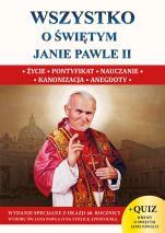 Wszystko o świętym Janie Pawle II - Życie, pontyfikat, nauczanie, kanonizacja, anegdoty, Wacław Stefan Borek