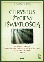 Chrystus życiem i światłością. Tom IV - Katechezy biblijne na podstawie Ewangelii według św. Jana (Rozdziały XIII-XVII), Stanisław Czyż OMI