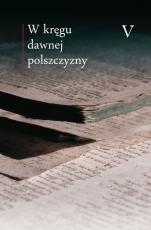 W kręgu dawnej polszczyzny Tom V - , red. Maciej Mączyński, Ewa Horyń, Ewa Zmuda