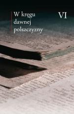 W kręgu dawnej polszczyzny Tom VI - , red. Maciej Mączyński, Ewa Horyń, Ewa Zmuda