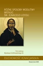 Różne sposoby modlitwy według św. Ignacego Loyoli - , red. Wacław Królikowski SJ