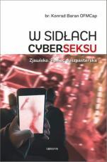 W sidłach cyberseksu zjawisko pomoc duszpasterska - Zjawisko. Pomoc duszpasterska, Konrad Baran OFMCap