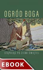 Ogród Boga - Stąpając po Ziemi Świętej, Stanisław Biel SJ