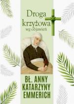 Droga krzyżowa wg objawień bł. Anny Katarzyny Emmerich  - , Małgorzata Sękalska