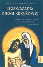 Rozważania drogi krzyżowej Rodzina jest centrum.. - Rodzina jest centrum i sercem cywilizacji miłości, Ludmiła Grygiel, Stanisław Grygiel
