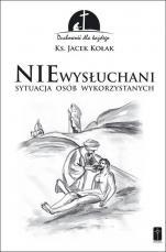 Niewysłuchani Sytuacja osób wykorzystanych - Sytuacja osób wykorzystanych, ks. Jacek Kołak