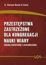 Przestępstwa zastrzeżone dla Kongregacji Nauki Wiary - Normy materialne i proceduralne, Dariusz Borek OC