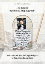 """""""To zdjęcie będzie na mój pogrzeb"""" - Męczeństwo katolickiego księdza w Państwie Islamskim, ks. Rebwar Audish Basa"""
