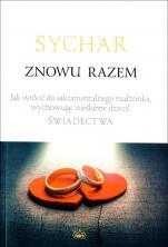 Sychar znowu razem jak wrócić do sakramentalnego - Jak wrócić do sakramentalnego małżonka, wychowując nieślubne dzieci? Świadectwa, Praca zbiorowa