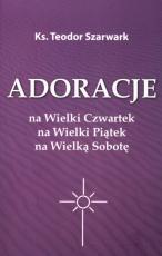Adoracje na Wielki Czwartek, Wielki Piątek, Wielką Sobotę - , ks. Teodor Szarwark