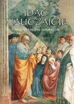 Idąc nauczajcie homilie i kazania tematyczne - Homilie i kazania tematyczne, ks. Wojciech Góralski