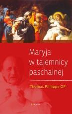 """Maryja w tajemnicy paschalnej - Rekolekcje wygłoszone we wspólnocie """"L'Arche"""" w sierpniu 1977 roku, Thomas Philippe OP"""