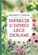Infekcje u dzieci lecz ziołami - , Zbigniew T. Nowak