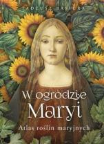 W ogrodzie Maryi - Atlas roślin maryjnych, Tadeusz Basiura