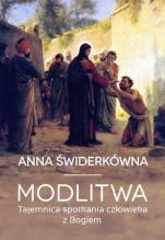 Modlitwa Tajemnica spotkania człowieka z Bogiem - Tajemnica spotkania człowieka z Bogiem, Anna Świderkówna