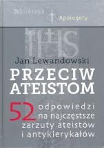 Przeciw ateistom - 52 odpowiedzi na najczęstsze zarzuty ateistów i antyklerykałów, Jan Lewandowski