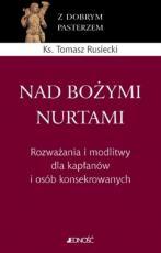 Nad Bożymi nurtami - Rozważania i modlitwy dla kapłanów i osób konsekrowanych, ks. Tomasz Rusiecki