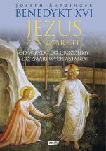 Jezus z Nazaretu Od wjazdu do Jerozolimy do zmartwychwstania - Od wjazdu do Jerozolimy do zmartwychwstania, Joseph Ratzinger, Benedykt XVI