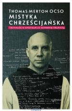 Mistyka chrześcijańska - Trzynaście spotkań ze słynnym trapistą, red. Jon M. Sweeney