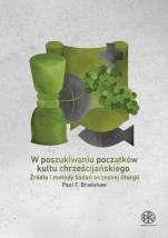W poszukiwaniu początków kultu chrześcijańskiego - Źródła i metody badań wczesnej liturgii, Paul F. Bradshaw