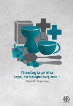 Theologia prima czym jest teologia liturgiczna - Czym jest teologia liturgiczna?, David W. Fagerberg