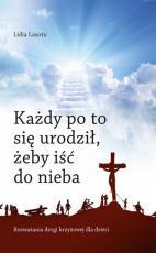 Każdy po to się urodził, żeby iść do nieba - Rozważania drogi krzyżowej dla dzieci, Lidia Lasota