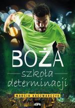 Boża szkoła determinacji - , Marcin Kaczmarczyk
