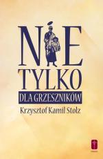 Nie tylko dla grzeszników - Duchowy przewodnik godziwego życia, Krzysztof Kamil Stolz