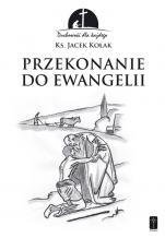 Przekonanie do Ewangelii - Duchowość dla każdego, ks. Jacek Kołak